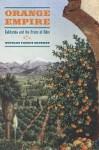 Orange Empire: California and the Fruits of Eden by Douglas Sackman