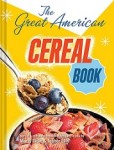 Great American Cereal Book: How Breakfast Got its Crunch by Marty Gitlin and Topher Ellis