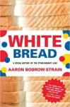 White Bread: A social history of the store-bought loaf by Aaron Bobrow-Strain
