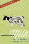Pure and Modern Milk: An Environmental History since 1900 by Kendra Smith-Howard