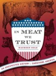 In Meat We Trust: An Unexpected History of Carnivore America by Maureen Ogle