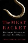 Meat Racket: the secret takeover of America's food business by Christopher Leonard