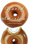 Glazed America: A History of the Doughnut by Paul R Mullins