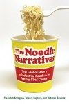 Noodle Narratives: The Global Rise of an Industrial Food into the Twenty-First Century by Frederick Errington et al.